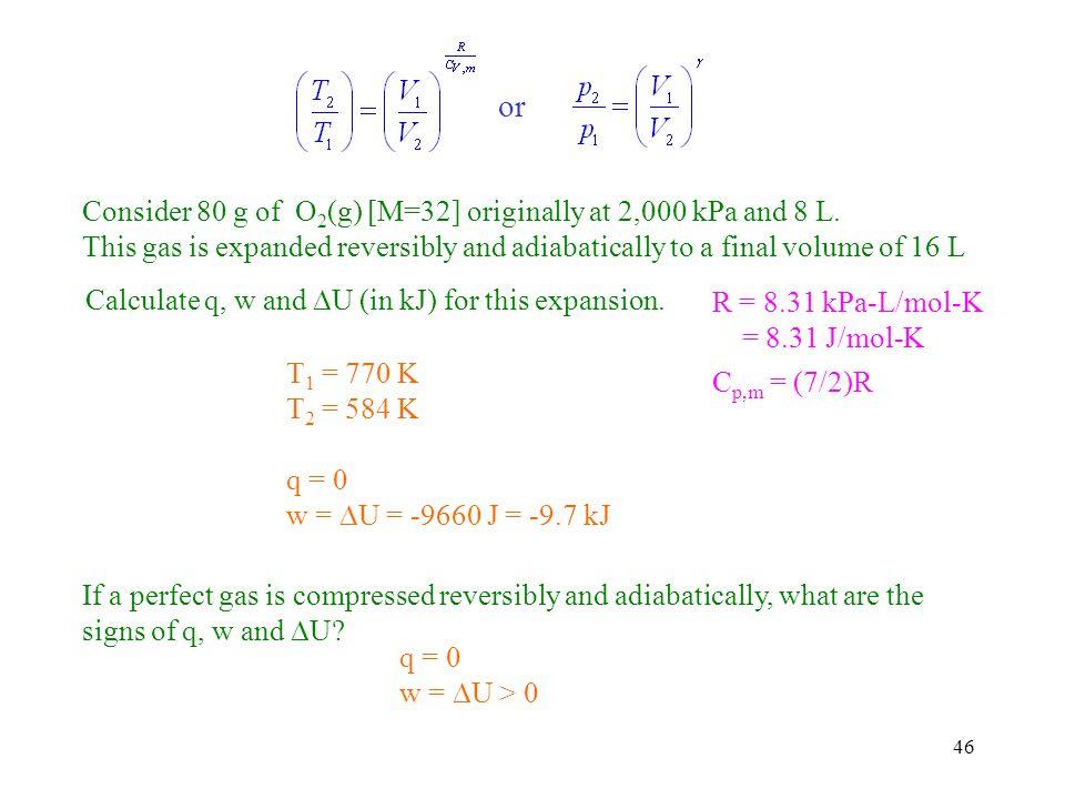 or Consider 80 g of O2(g) [M=32] originally at 2,000 kPa and 8 L.